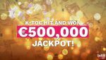 K-Toc hit and won €500,000 Jackpot!